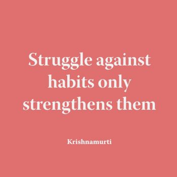 Struggle against habits only strengthens them