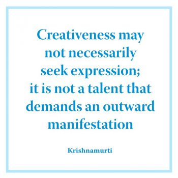 Creativeness may not necessarily seek expression
