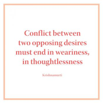 Conflict between two opposing desires must end in weariness