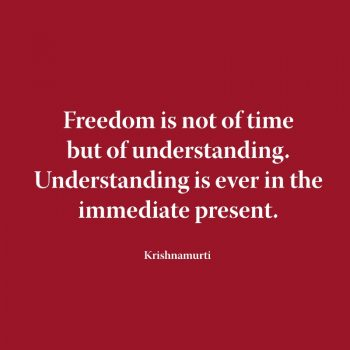 Freedom is not of time but of understanding