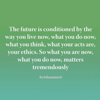 The future is conditioned by the way you live now