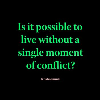 Is it possible to live without a single moment of conflict