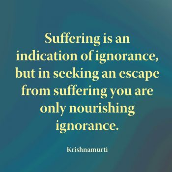 Suffering is an indication of ignorance