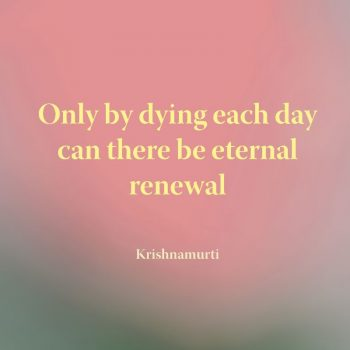 Only by dying each day can there be eternal renewal