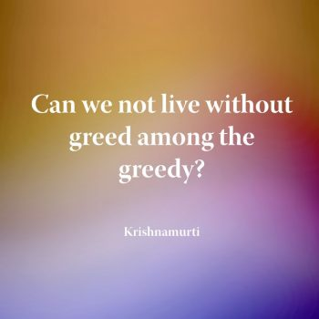 Can we not live without greed