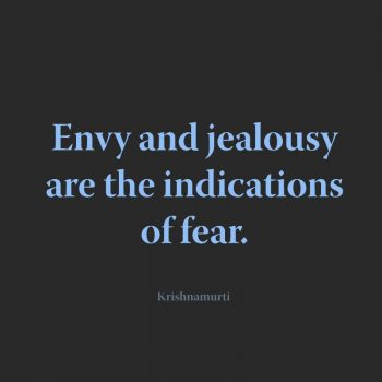 Envy and jealousy are the indications
